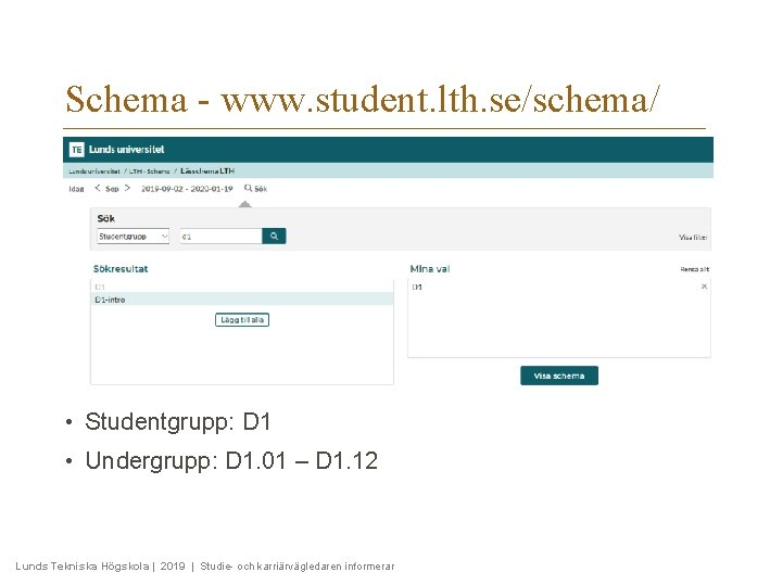 Schema - www. student. lth. se/schema/ • Studentgrupp: D 1 • Undergrupp: D 1.
