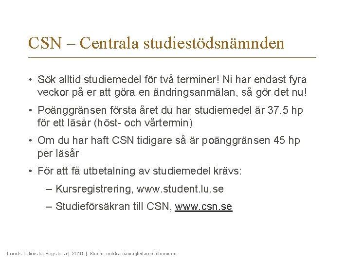 CSN – Centrala studiestödsnämnden • Sök alltid studiemedel för två terminer! Ni har endast