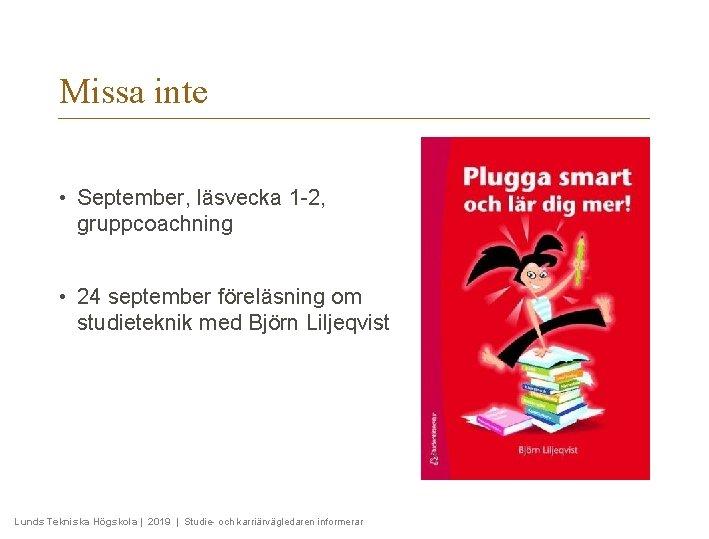 Missa inte • September, läsvecka 1 -2, gruppcoachning • 24 september föreläsning om studieteknik