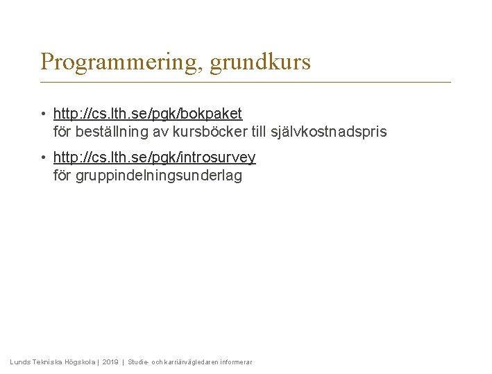 Programmering, grundkurs • http: //cs. lth. se/pgk/bokpaket för beställning av kursböcker till självkostnadspris •