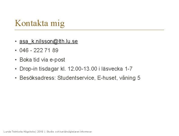 Kontakta mig • asa_k. nilsson@lth. lu. se • 046 - 222 71 89 •