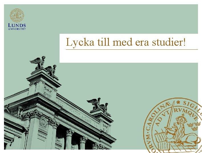 Lycka till med era studier! Lunds Tekniska Högskola | 2019 | Studie- och karriärvägledaren