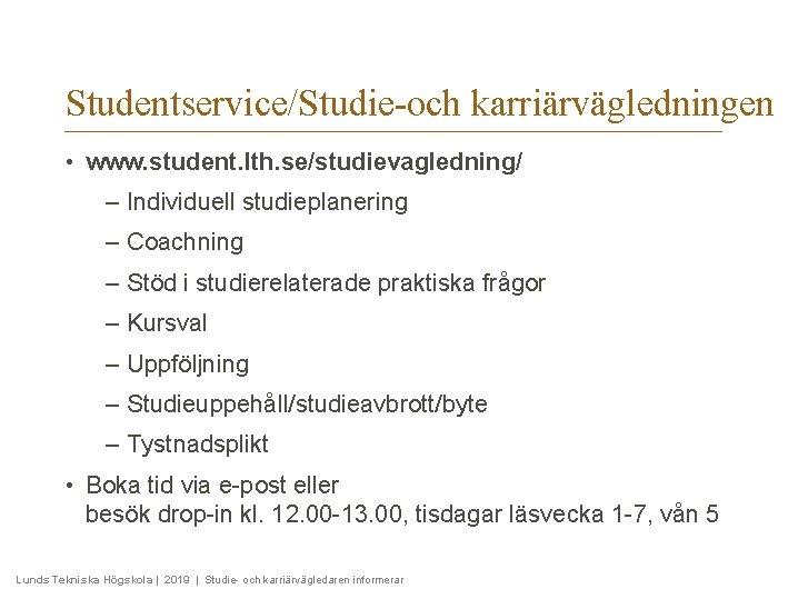 Studentservice/Studie-och karriärvägledningen • www. student. lth. se/studievagledning/ – Individuell studieplanering – Coachning – Stöd