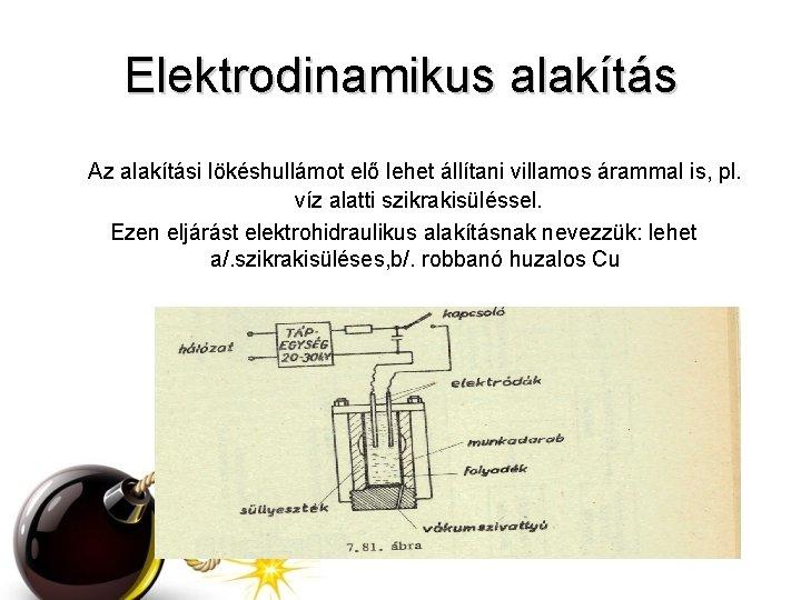 Elektrodinamikus alakítás Az alakítási lökéshullámot elő lehet állítani villamos árammal is, pl. víz alatti