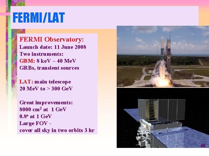 FERMI/LAT FERMI Observatory: Launch date: 11 June 2008 Two instruments: GBM: 8 ke. V