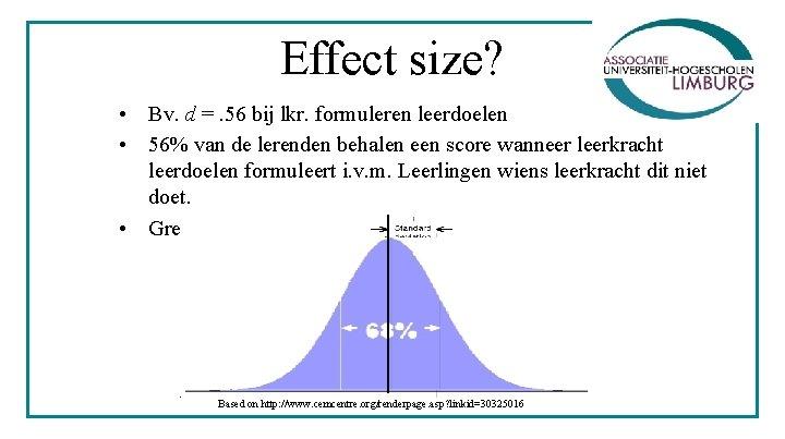 Effect size? • Bv. d =. 56 bij lkr. formuleren leerdoelen • 56% van