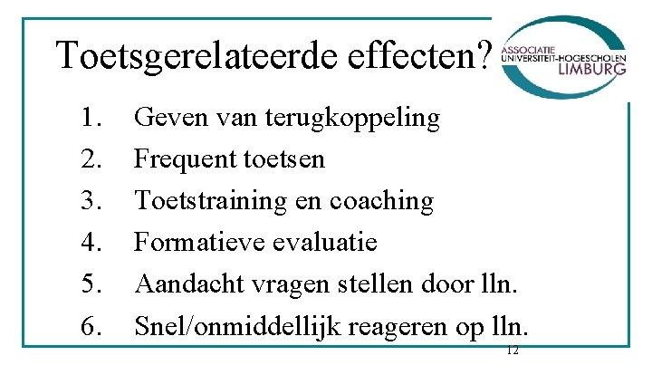 Toetsgerelateerde effecten? 1. 2. 3. 4. 5. 6. Geven van terugkoppeling Frequent toetsen Toetstraining