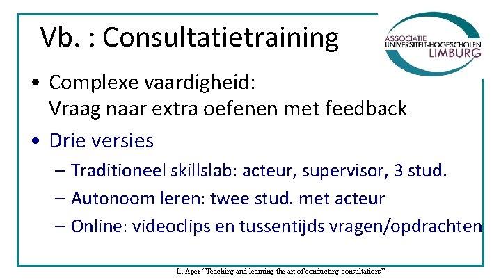 Vb. : Consultatietraining • Complexe vaardigheid: Vraag naar extra oefenen met feedback • Drie