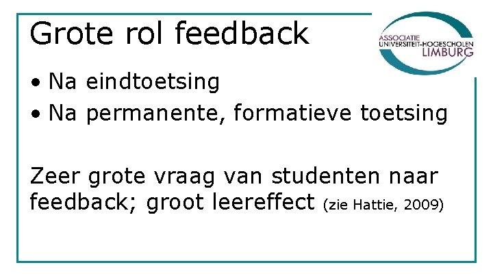 Grote rol feedback • Na eindtoetsing • Na permanente, formatieve toetsing Zeer grote vraag