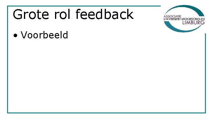 Grote rol feedback • Voorbeeld