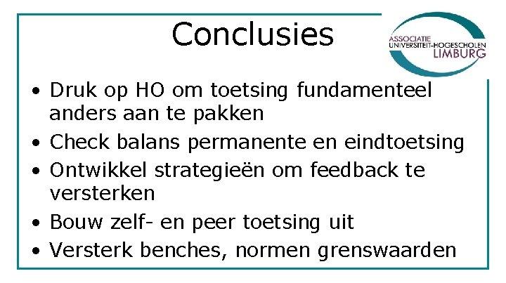 Conclusies • Druk op HO om toetsing fundamenteel anders aan te pakken • Check