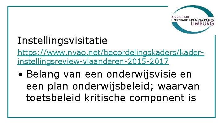 Instellingsvisitatie https: //www. nvao. net/beoordelingskaders/kaderinstellingsreview-vlaanderen-2015 -2017 • Belang van een onderwijsvisie en een plan