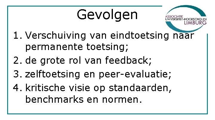 Gevolgen 1. Verschuiving van eindtoetsing naar permanente toetsing; 2. de grote rol van feedback;