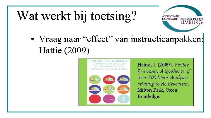 """Wat werkt bij toetsing? • Vraag naar """"effect"""" van instructieanpakken: Hattie (2009) Hattie, J."""