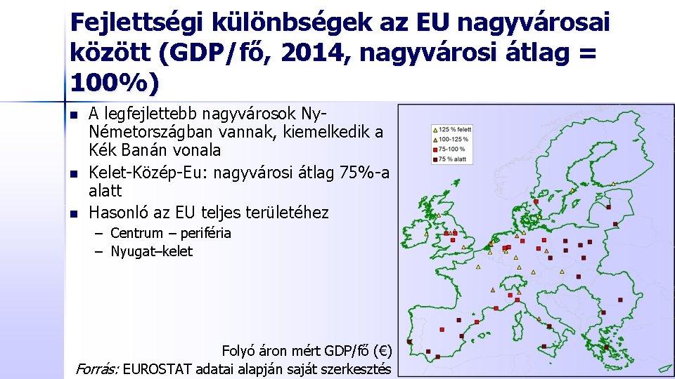 Fejlettségi különbségek az EU nagyvárosai között (GDP/fő, 2014, nagyvárosi átlag = 100%) n n