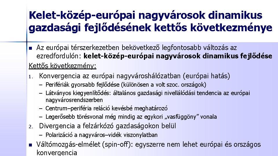 Kelet-közép-európai nagyvárosok dinamikus gazdasági fejlődésének kettős következménye Az európai térszerkezetben bekövetkező legfontosabb változás az