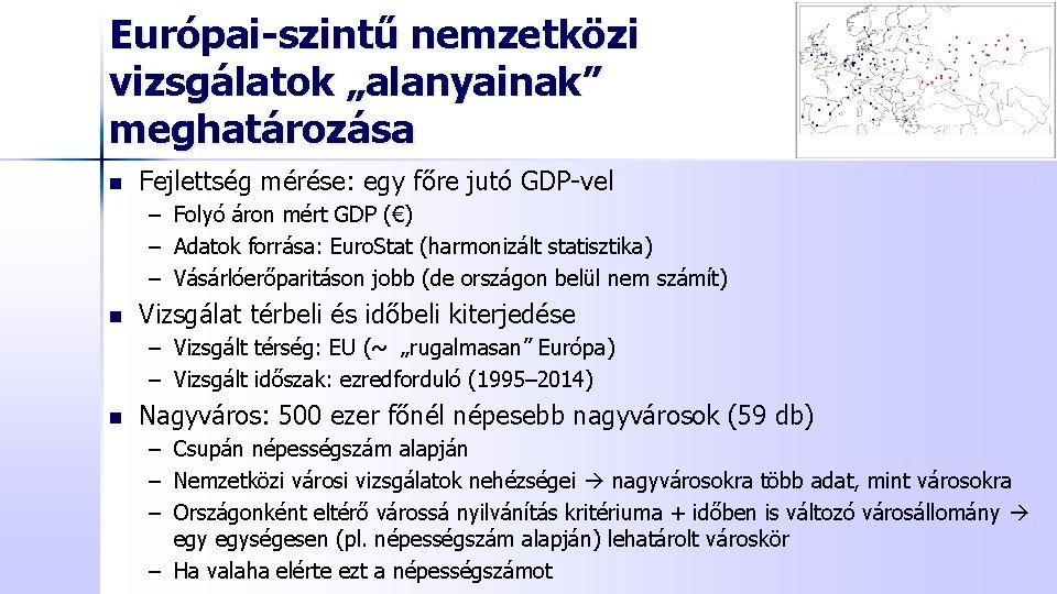 """Európai-szintű nemzetközi vizsgálatok """"alanyainak"""" meghatározása n Fejlettség mérése: egy főre jutó GDP-vel – Folyó"""