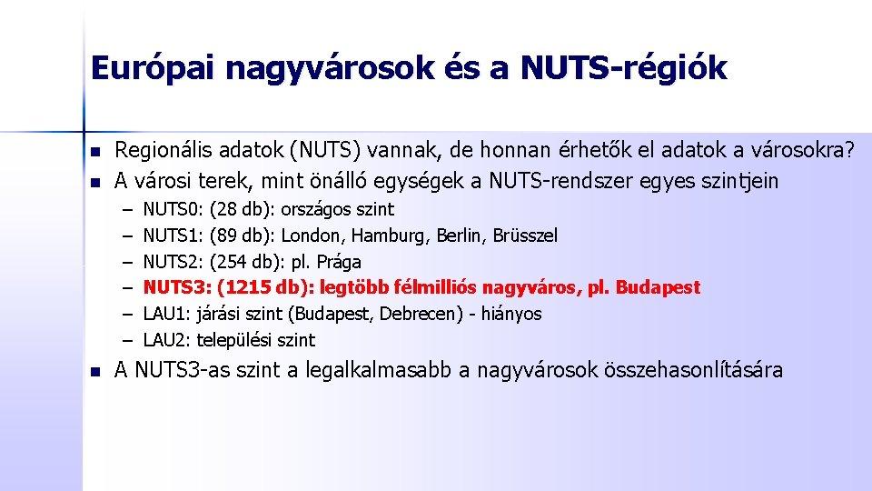 Európai nagyvárosok és a NUTS-régiók n n Regionális adatok (NUTS) vannak, de honnan érhetők
