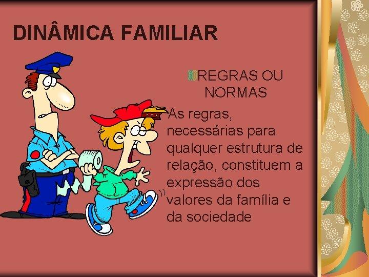 DIN MICA FAMILIAR REGRAS OU NORMAS As regras, necessárias para qualquer estrutura de relação,