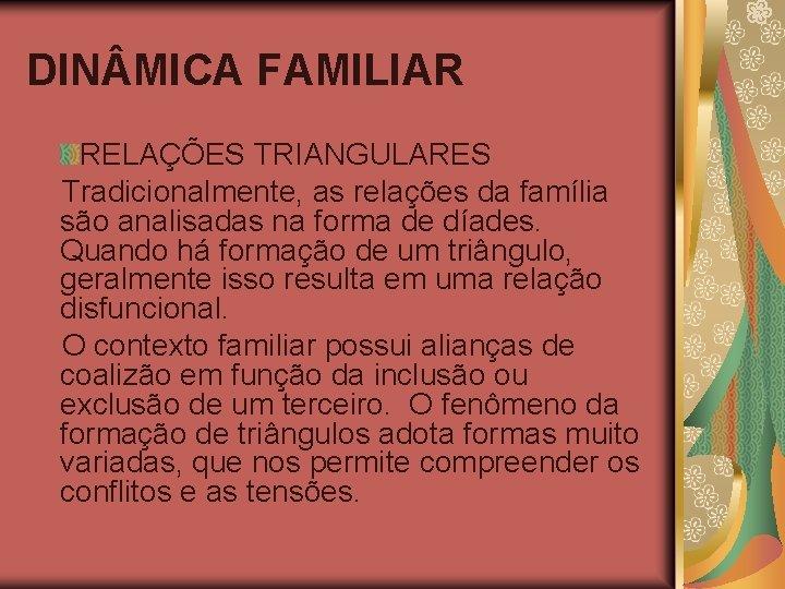 DIN MICA FAMILIAR RELAÇÕES TRIANGULARES Tradicionalmente, as relações da família são analisadas na forma