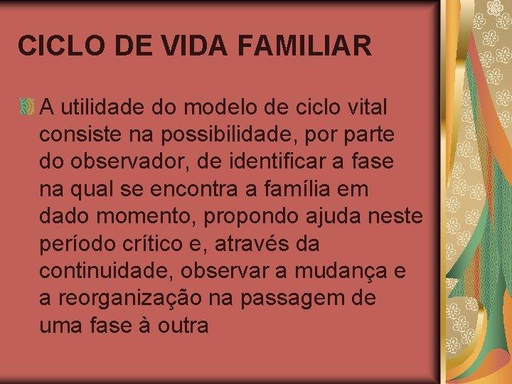 CICLO DE VIDA FAMILIAR A utilidade do modelo de ciclo vital consiste na possibilidade,