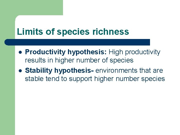 Limits of species richness l l Productivity hypothesis: High productivity results in higher number