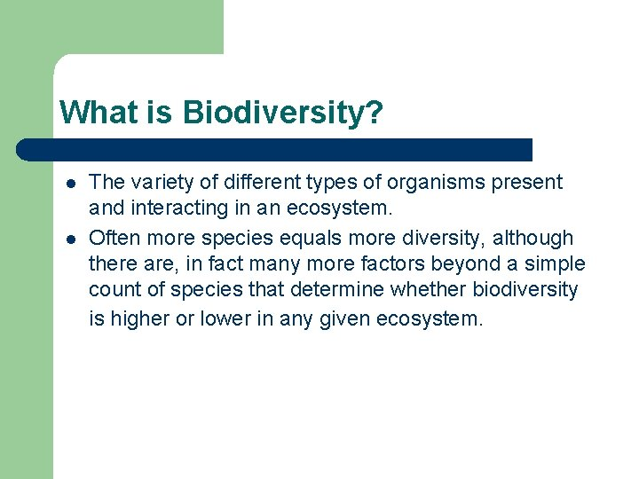 What is Biodiversity? l l The variety of different types of organisms present and