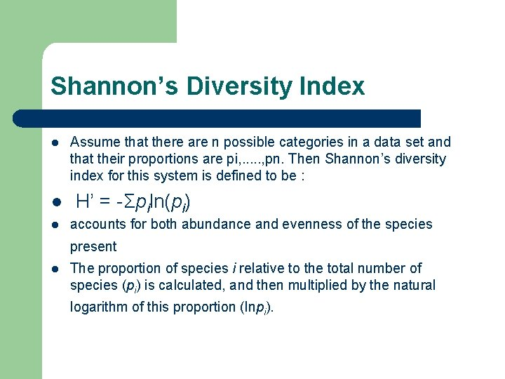 Shannon's Diversity Index l l l Assume that there are n possible categories in
