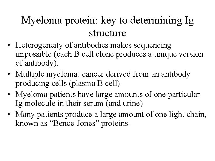 Myeloma protein: key to determining Ig structure • Heterogeneity of antibodies makes sequencing impossible