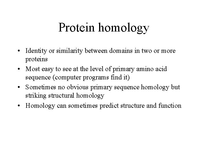 Protein homology • Identity or similarity between domains in two or more proteins •