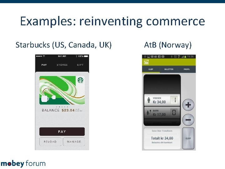 Examples: reinventing commerce Starbucks (US, Canada, UK) At. B (Norway)