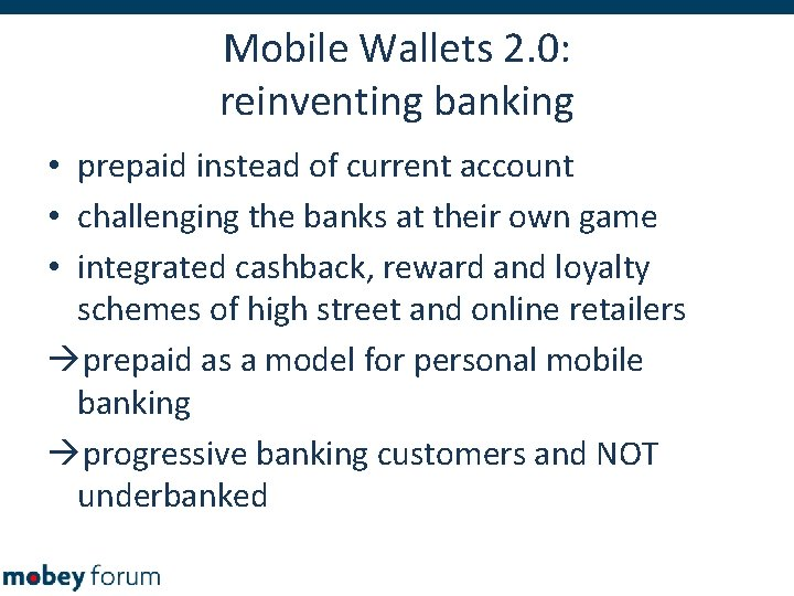 Mobile Wallets 2. 0: reinventing banking • prepaid instead of current account • challenging