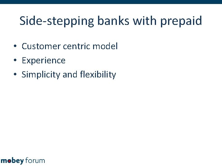 Side-stepping banks with prepaid • Customer centric model • Experience • Simplicity and flexibility
