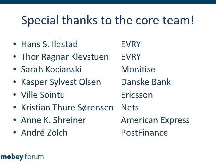 Special thanks to the core team! • • Hans S. Ildstad Thor Ragnar Klevstuen