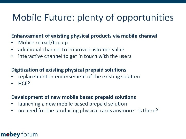 Mobile Future: plenty of opportunities Enhancement of existing physical products via mobile channel •