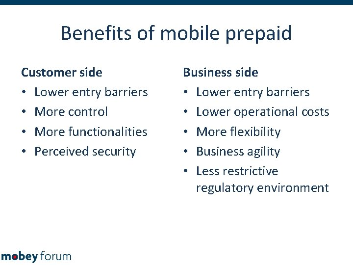 Benefits of mobile prepaid Customer side • Lower entry barriers • More control •