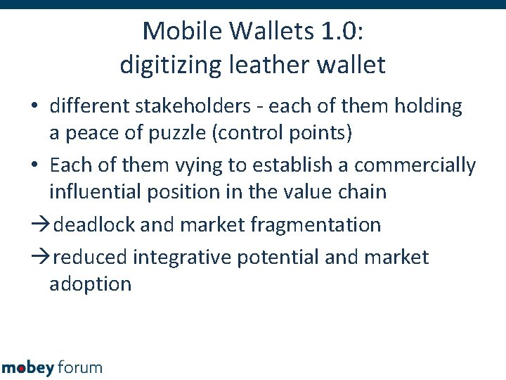 Mobile Wallets 1. 0: digitizing leather wallet • different stakeholders - each of them