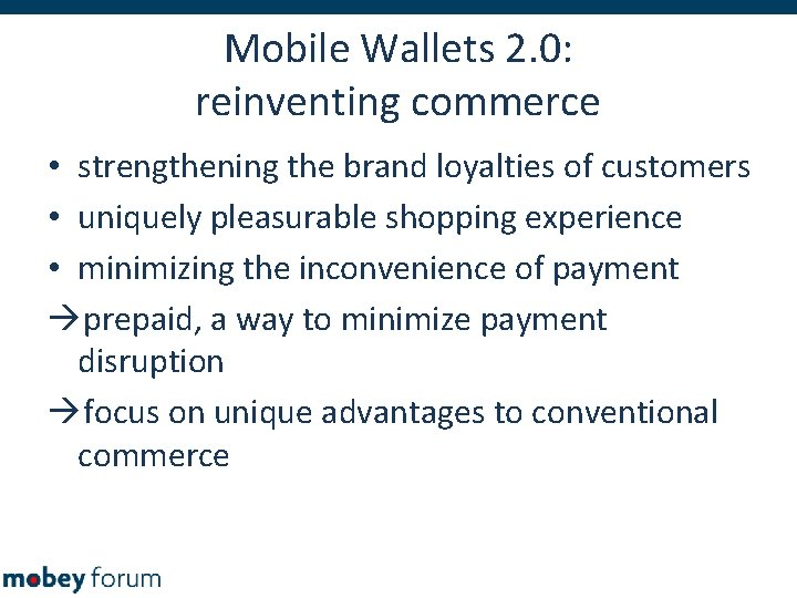 Mobile Wallets 2. 0: reinventing commerce • strengthening the brand loyalties of customers •
