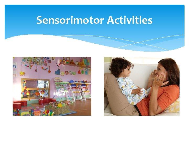 Sensorimotor Activities