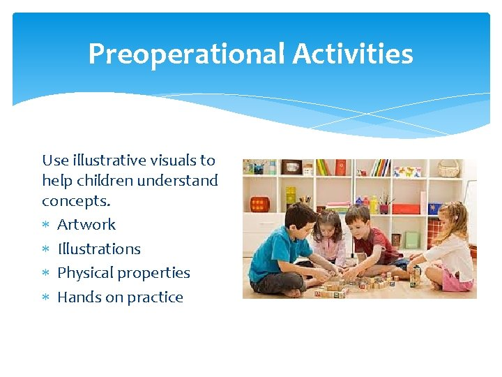 Preoperational Activities Use illustrative visuals to help children understand concepts. Artwork Illustrations Physical properties
