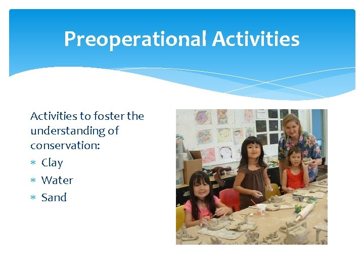 Preoperational Activities to foster the understanding of conservation: Clay Water Sand