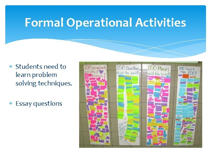Formal Operational Activities Students need to learn problem solving techniques. Essay questions