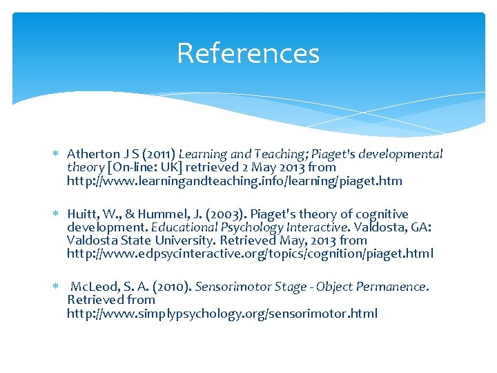 References Atherton J S (2011) Learning and Teaching; Piaget's developmental theory [On-line: UK] retrieved