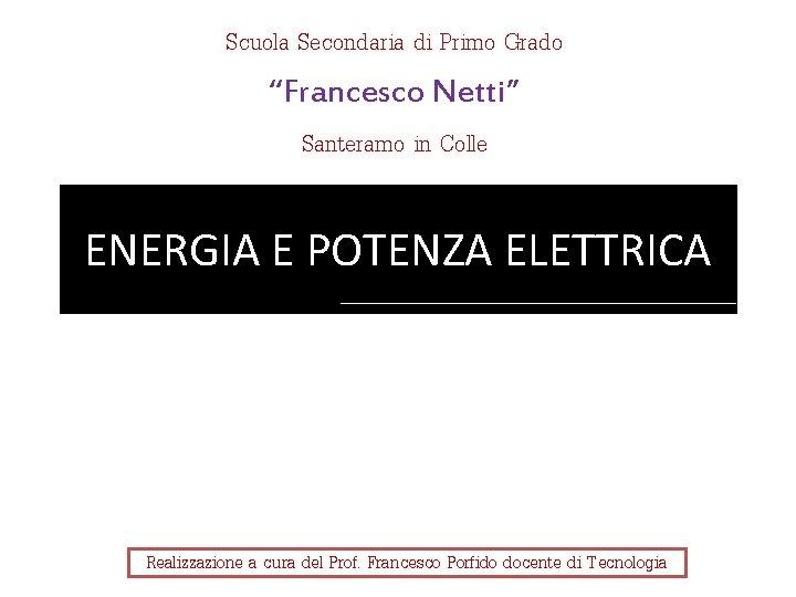"""Scuola Secondaria di Primo Grado """"Francesco Netti"""" Santeramo in Colle ENERGIA E POTENZA ELETTRICA"""