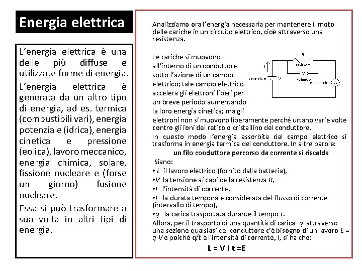 Energia elettrica L'energia elettrica è una delle più diffuse e utilizzate forme di energia.