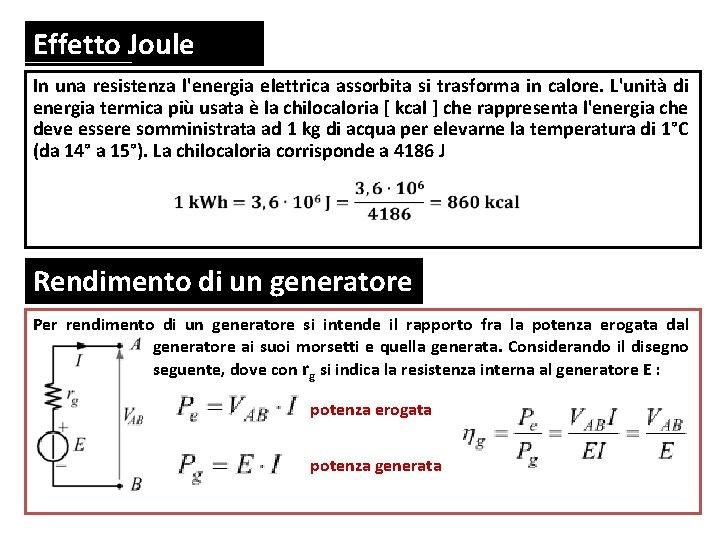 Effetto Joule In una resistenza l'energia elettrica assorbita si trasforma in calore. L'unità di