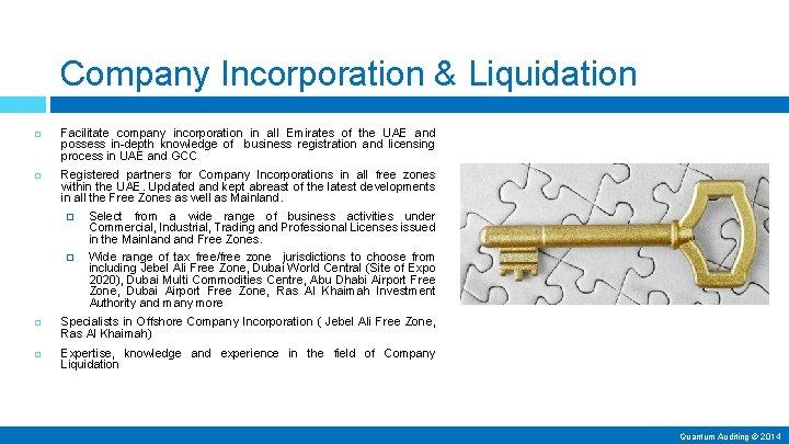 Company Incorporation & Liquidation Facilitate company incorporation in all Emirates of the UAE and