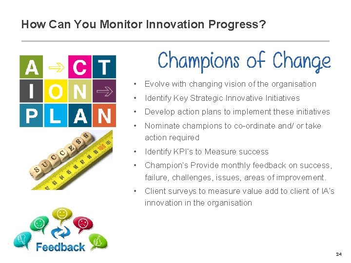 How Can You Monitor Innovation Progress? • Evolve with changing vision of the organisation