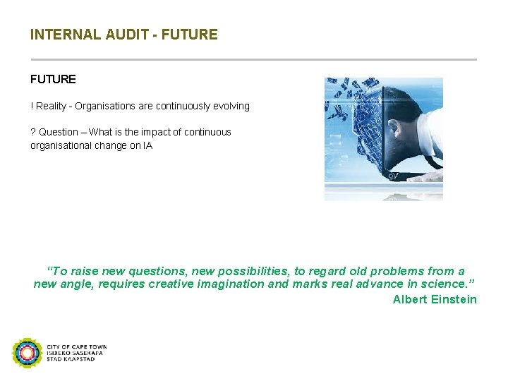 INTERNAL AUDIT - FUTURE ! Reality - Organisations are continuously evolving ? Question –