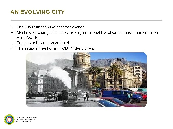AN EVOLVING CITY v The City is undergoing constant change v Most recent changes